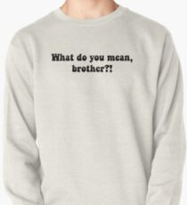 What Do You Mean, Brother? Pullover