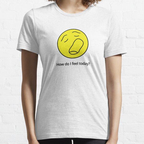 How do I feel today? Eh, I'm bored... Essential T-Shirt