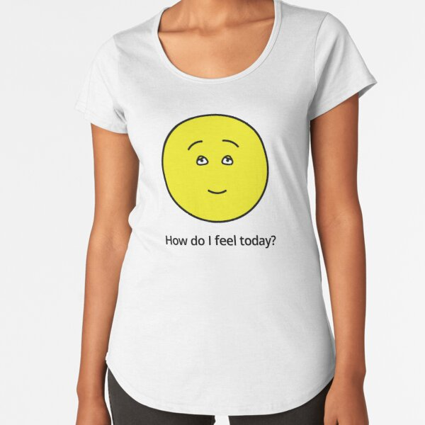 How am I feeling today? Pretty good. Premium Scoop T-Shirt