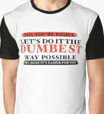 Humor No You're Right Let's Do It The Dumbest Way Possible Graphic T-Shirt Graphic T-Shirt
