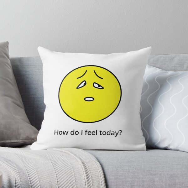 How do I feel today? Sorry... Throw Pillow