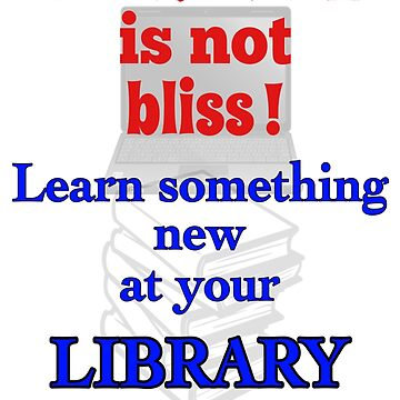 Ignorance is not bliss! Learn...Library... by EverSoCleverCo