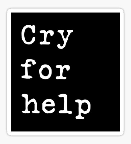 This is a cry for help Sticker