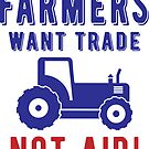 Farmers Want Trade Not Aid  by EthosWear