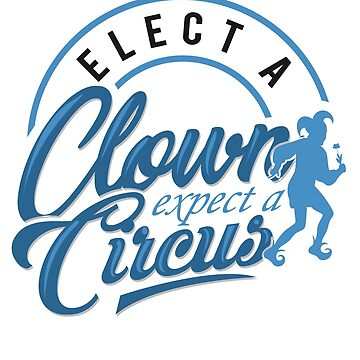 'Elect a Clown Expect a Circus' Anti-Trump Protest Gift by leyogi