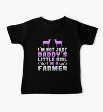 I'm Not Just Daddy's Little Girl I'm A Farmer Baby Tee
