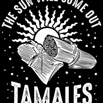 THE SUN WILL COME OUT TAMALES by icedrum