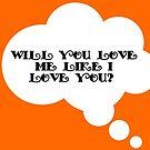 Will you love me? by Nick J  Shingleton