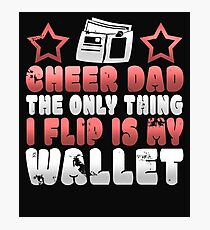 Funny Cheer Dad The Only Thing I Flip Is My Wallet Photographic Print