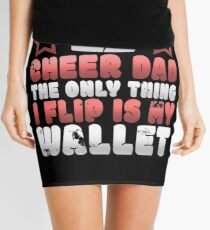 Funny Cheer Dad The Only Thing I Flip Is My Wallet Mini Skirt
