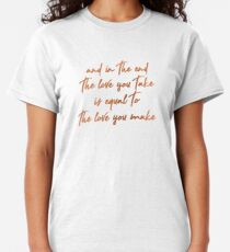 the love you take is equal to the love you make  Classic T-Shirt