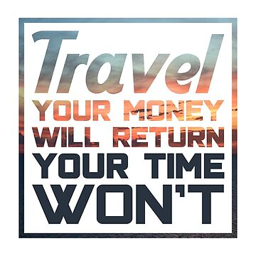 Travel Quotes Shirt: Travel, Your Money Will Return, Your Time Won't by drakouv