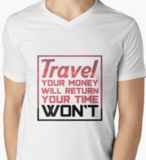 Travel Quotes T-Shirt: Travel, Your Money Will Return, Your Time Won't Men's V-Neck T-Shirt
