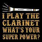 I Play Clarinet. What's Your Superpower by wantneedlove