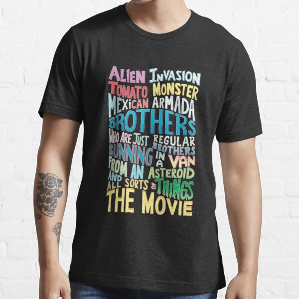 ALIEN INVASION TOMATO MONSTER MEXICAN ARMADA BROTHERS WHO ARE JUST REGULAR BROTHERS RUNNING IN A VAN FROM AN ASTEROID AND ALL SORTS OF THINGS THE MOVIE  Essential T-Shirt