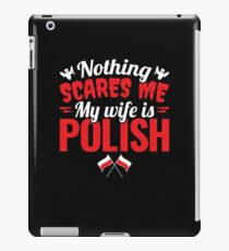 Nothing Scares Me My Wife Is Polish  iPad Case/Skin