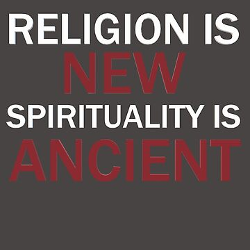 Religion is New Spirituality is Ancient by VentureDesign
