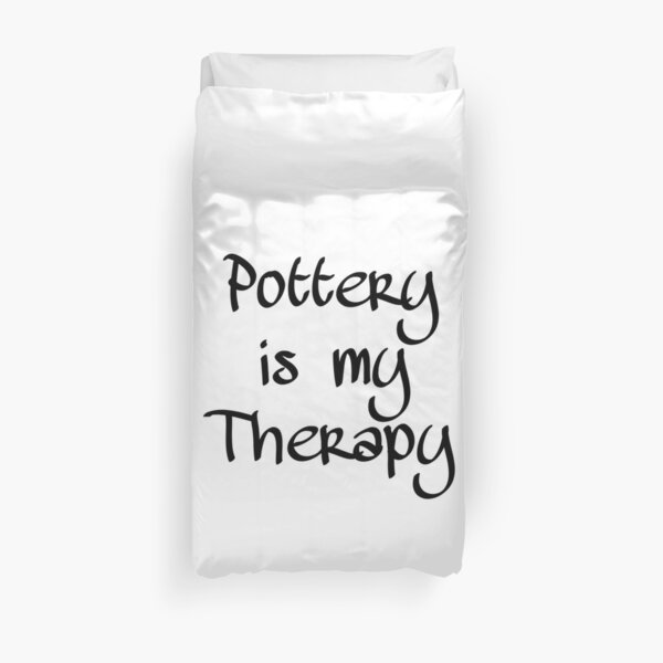 Pottery is my Therapy Duvet Cover