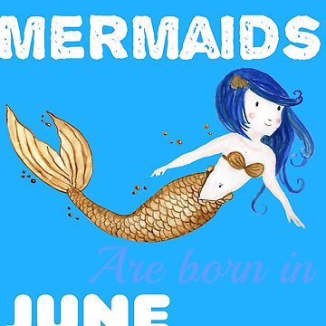 Mermaids are born in JUNE by KaylinArt