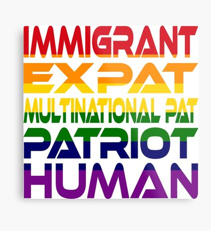 Multinational Thoughts on Our Patriotism: Immigrant (Rainbow) Metal Print