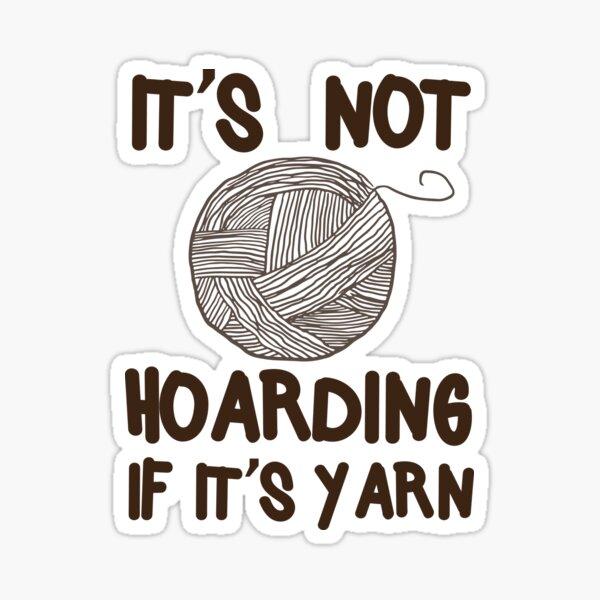It's not hoarding if it's yarn Sticker