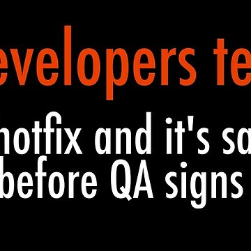 Lies Developers Tell Ops: It's a tiny hot fix and it's safe to push to PROD before QA signs off on it by unixorn