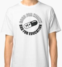 Akira Pill - Good For Health, Bad For Education  Classic T-Shirt
