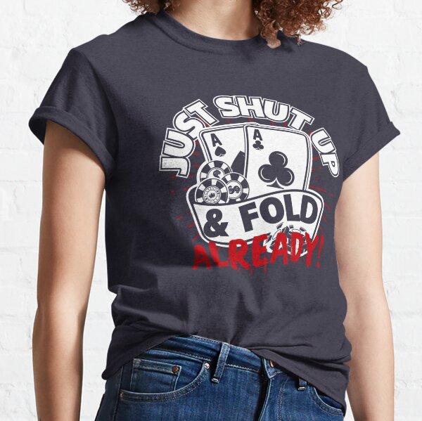 Juste Tais-toi et plie déjà, Funny Poker T-shirt classique