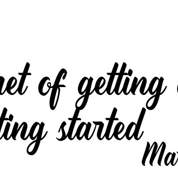 """The secret of getting ahead is getting started""  Mark Twain Famous Quote by Nathan26"