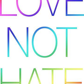 LOVE NOT HATE by SpaceAlienTees