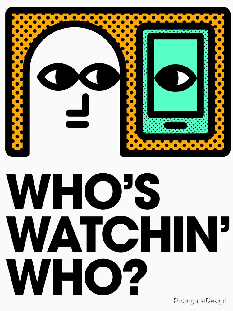 Who's Watchin' Who? by ProprgndaDesign