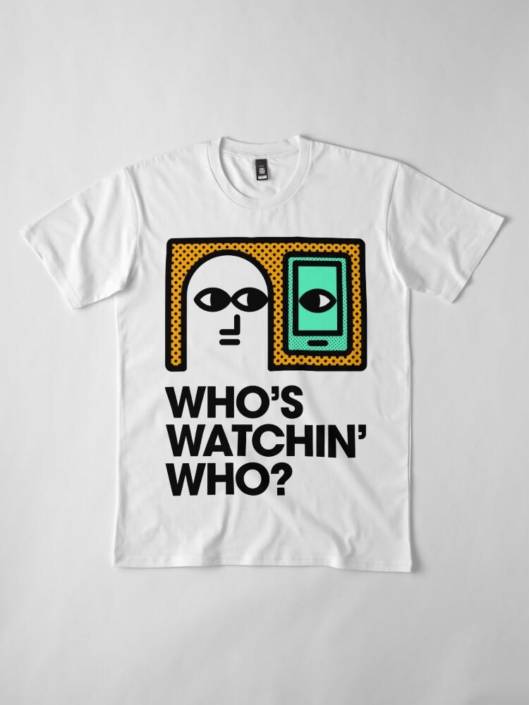 Alternate view of Who's Watchin' Who? Premium T-Shirt