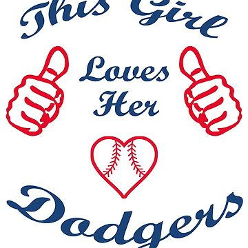 This Girl Love Her Dodgers   by TeeFactory