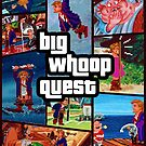 Big Whoop Quest by spegnilcomputer