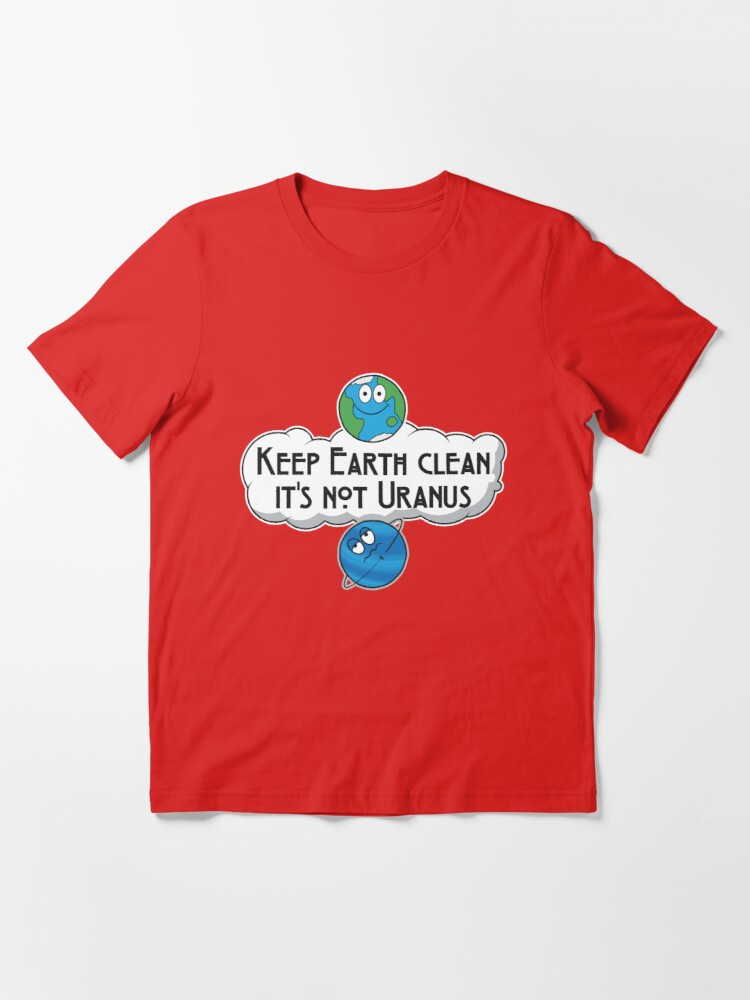 Alternative Ansicht von Keep Earth Clean It's Not Uranus - Astronomy And Space Gift Essential T-Shirt
