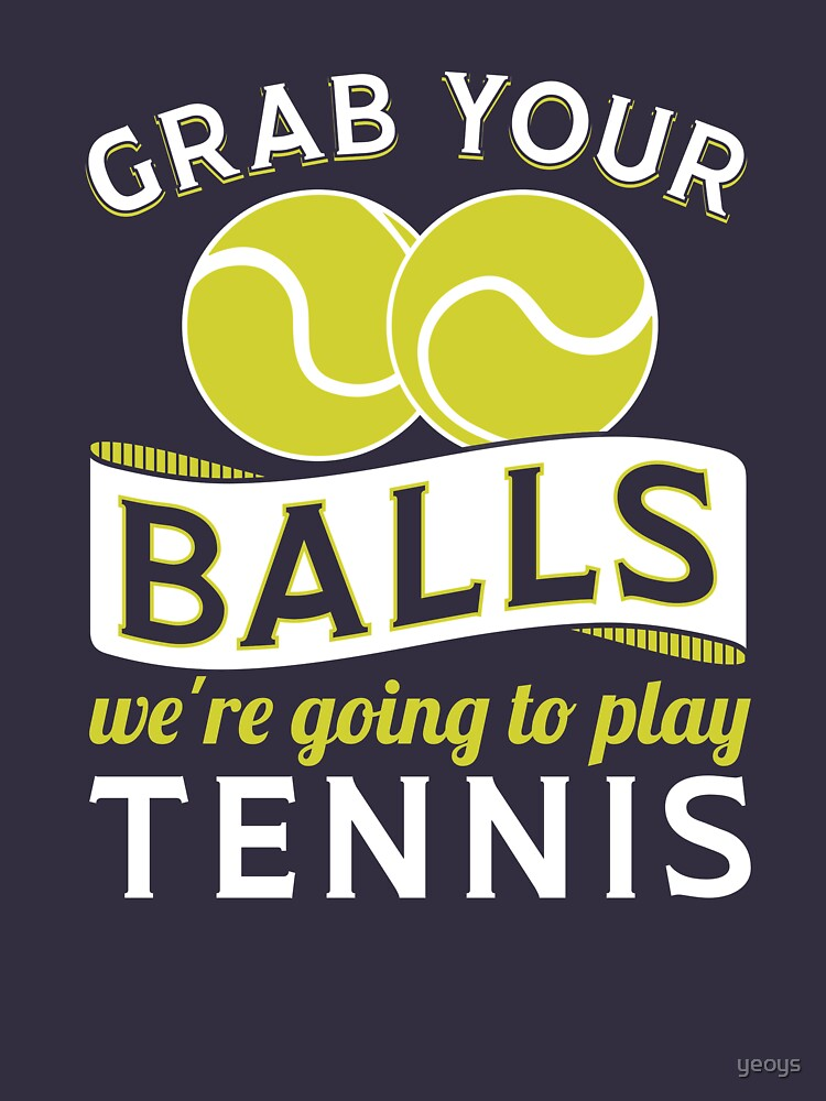 Grab Your Balls We're Going To Play Tennis - Funny Tennis Quote Gift von yeoys