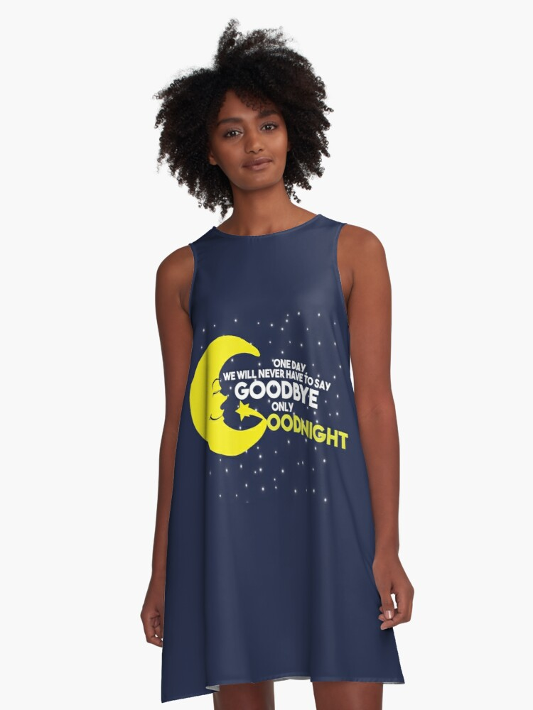 'Sleep Goodnight Moon never have to say good bye love quotes - Gift Idea '  A-Line Dress by vicoli-shirts