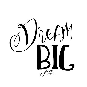 dream big by peroDESIGN