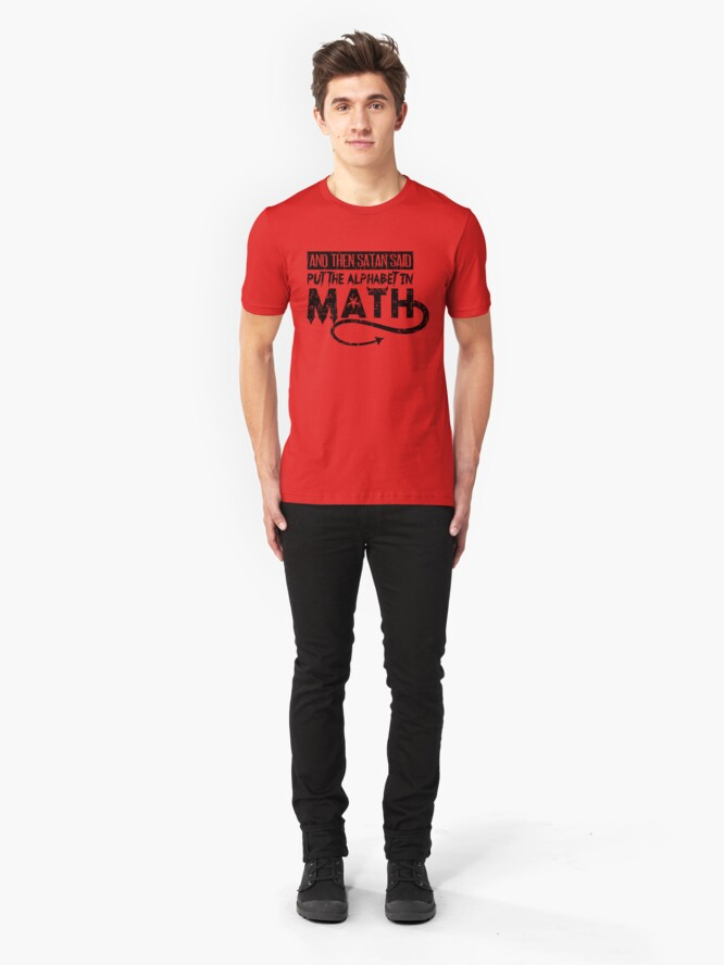 Alternative Ansicht von Satan Said Put The Alphabet In Math - Funny Mathematics Pun Gift Slim Fit T-Shirt