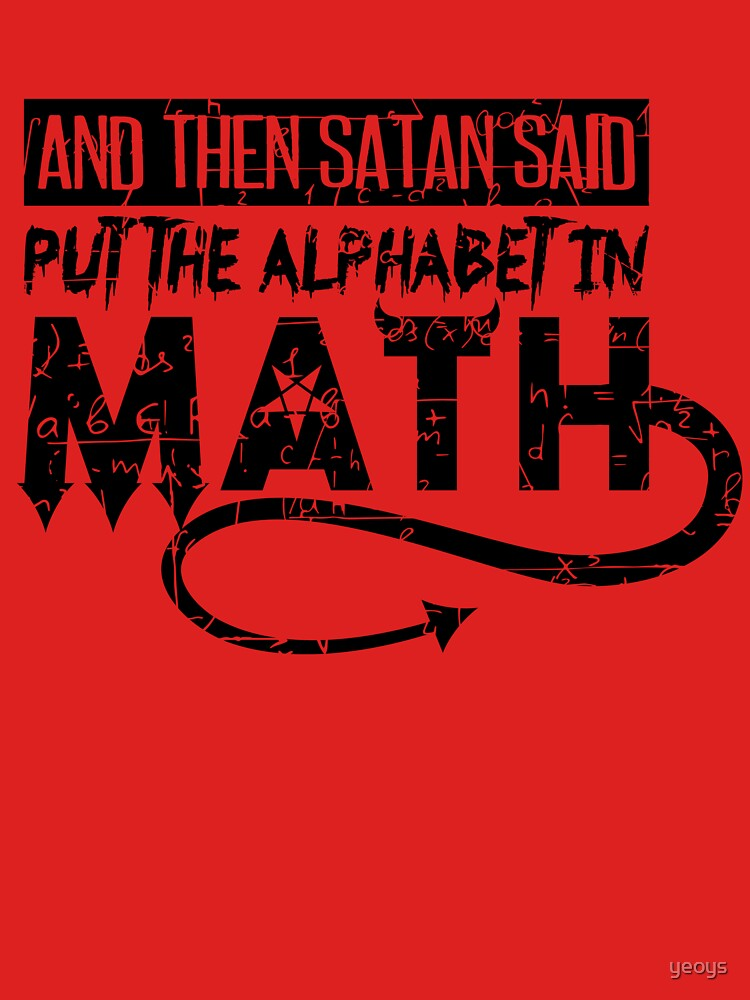 Satan Said Put The Alphabet In Math - Funny Mathematics Pun Gift von yeoys