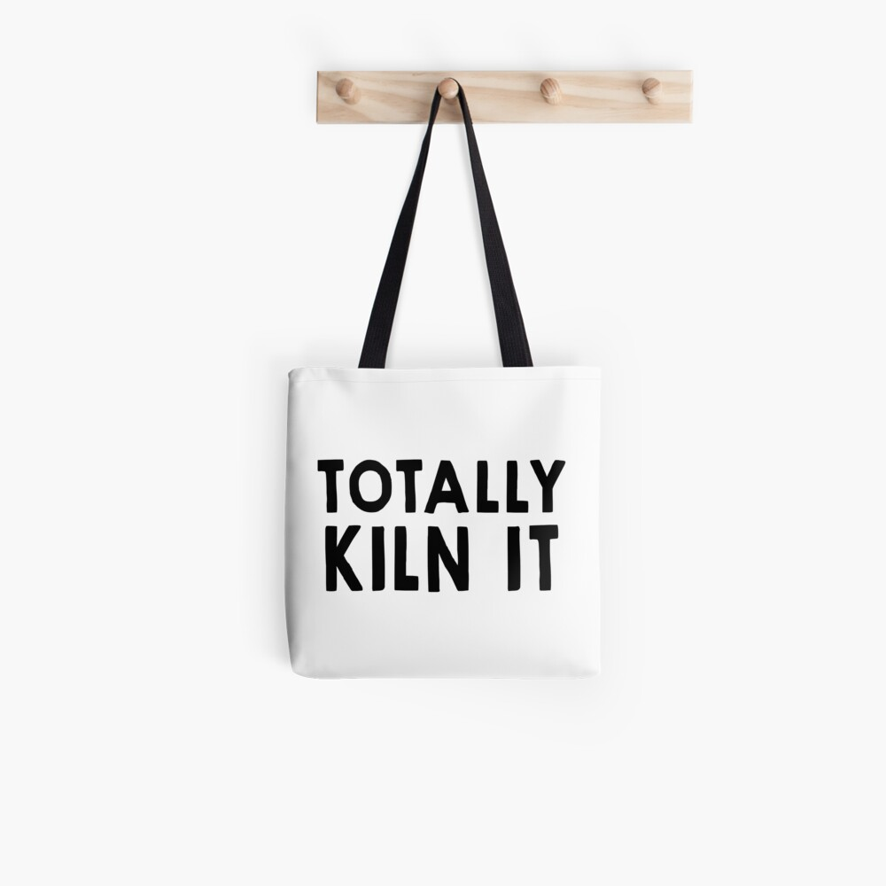 Totally Kiln It Tote Bag