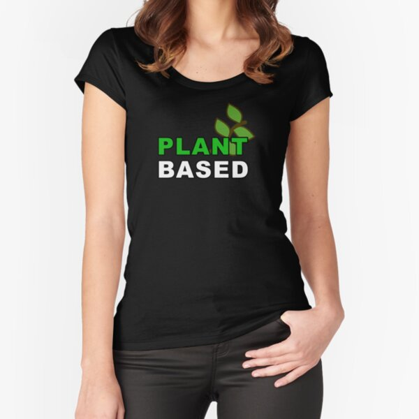 Plant Based - For Vegans and Vegetarians Fitted Scoop T-Shirt