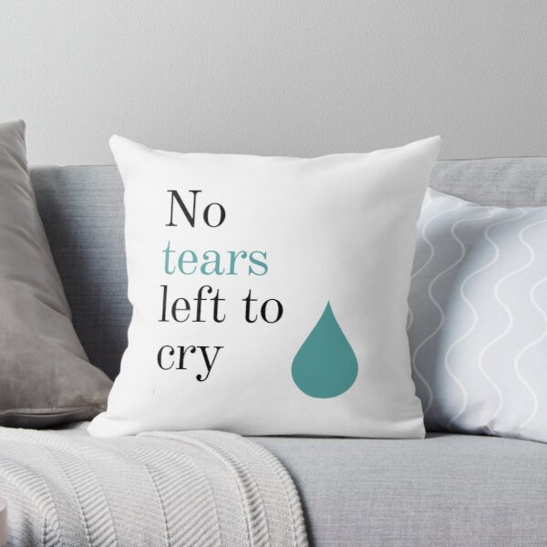 No Tears Left To Cry Throw Pillow