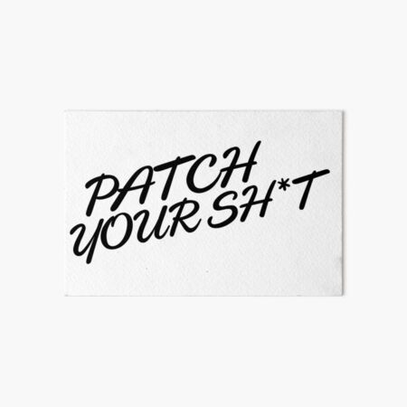 Patch Your Sh*t (Fancy) Art Board Print
