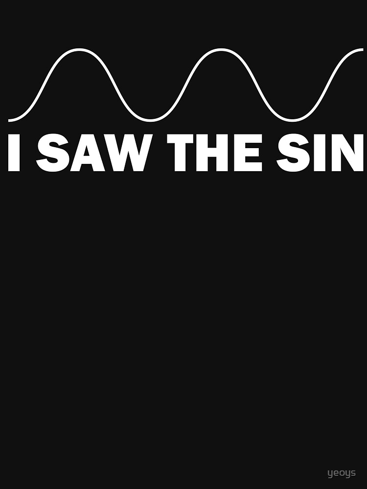 I Saw The Sin - Funny Mathematics Pun Gift von yeoys