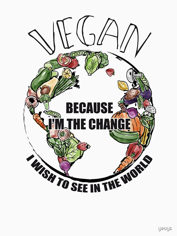 Vegan The Change I Wish To See In World - Funny Veganism Gift von yeoys