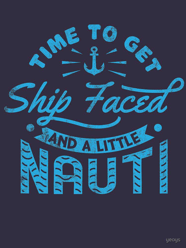 Time To Get Ship Faced And A Little Nauti - Cruise Vacation Gift von yeoys