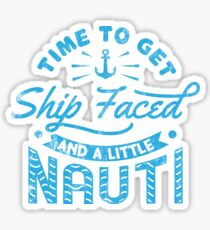 Time To Get Ship Faced And A Little Nauti - Cruise Vacation Gift Glänzender Sticker