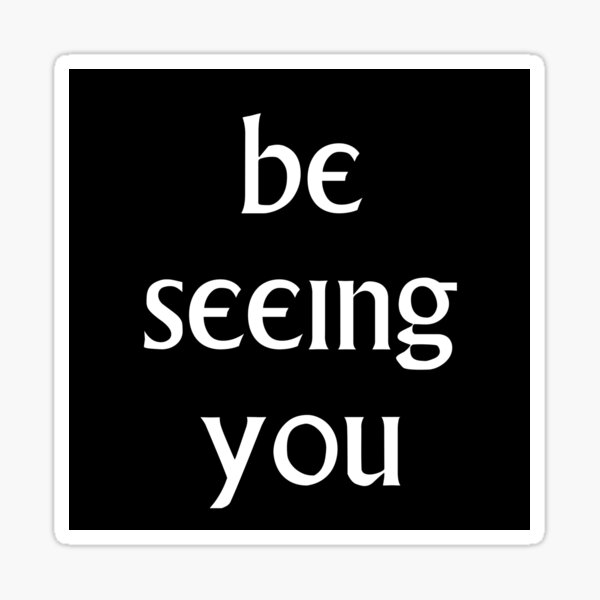 Be Seeing You Sticker