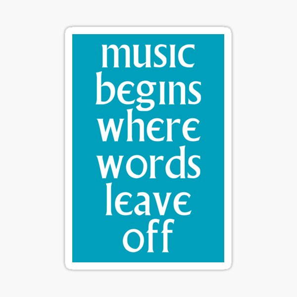 Music begins where words leave off Sticker